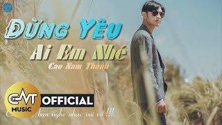 Đừng Yêu Ai Em Nhé - Cao Nam Thành [ Lyric ] | Official