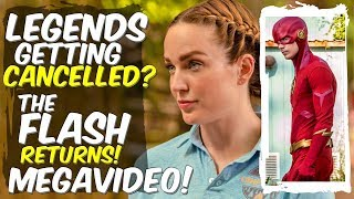 Legends Getting Cancelled? The Flash Returns! + MORE! MEGAVIDEO!