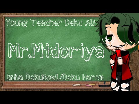 Young Teacher Deku AU | Bnha DekuBowl | Inspired By Yuzuki Dreamer | Ep.1 A Young Teacher