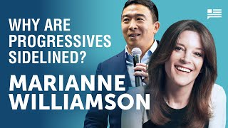 Why are progressives being sidelined? Marianne Williamson joins Andrew Yang. | Yang Speaks