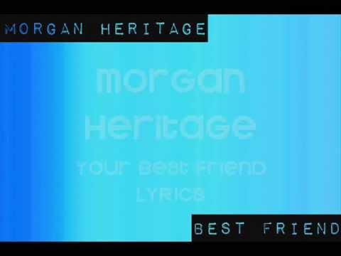 "Morgan Heritage : ""Your Best Friend"" LYRICS"