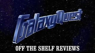 Galaxy Quest Review - Off The Shelf Reviews
