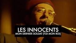 Les Innocents - Mon dernier soldat (Toi mon roi) (Clip officiel)