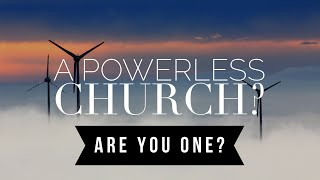 """A POWER-less Church?"" -Great Awakening LIVE"