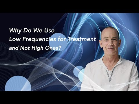 Why Do We Use Low Frequencies for Treatment and Not High Ones?
