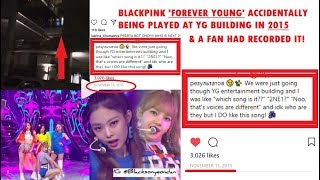 In 2015 yg accidentally played blackpink's 'forever young' building & a passing fan had recorded it.