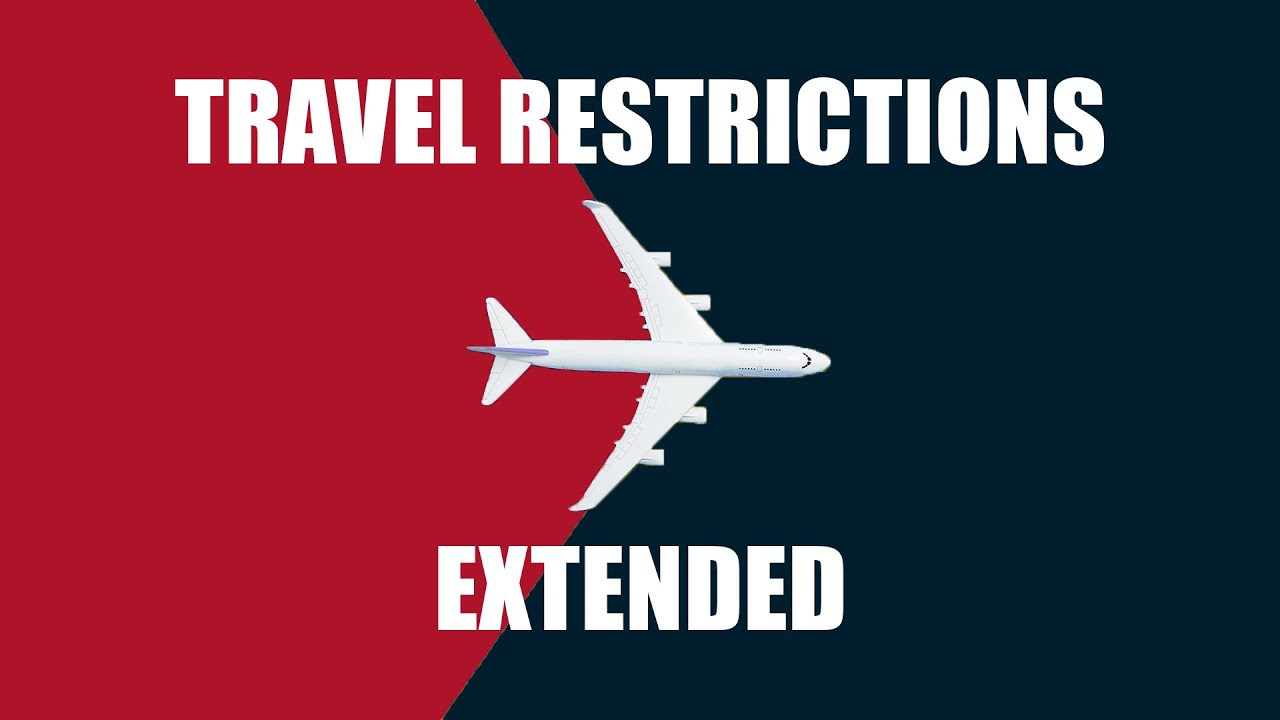 Travel Restrictions Extended - YouTube
