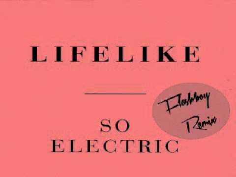 Lifelike - So Electric (Flashboy Remix)