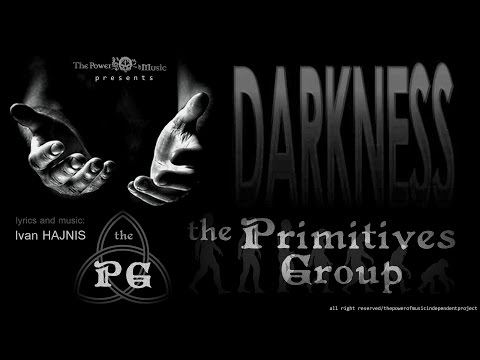 The PRIMITIVES Group - Darkness (OFFICIAL Video)