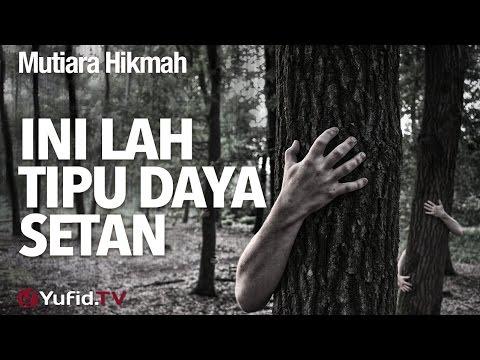 Mutiara Hikmah: Inilah Tipu Daya Setan - Ustadz Abdullah Taslim, Lc, M.A