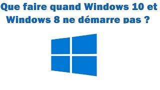 Que faire quand Windows 10 ou Windows 8 ne démarre plus ?