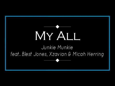 JunkieMunkie - My All (ft. Blest Jones, Xzavian & Micah Herring) Lyrics