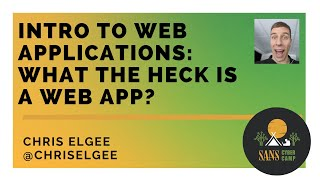 Intro to Web Applications: What the Heck is a Web App? - SANS Cyber Camp