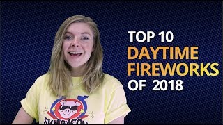Top 10 Daytime Fireworks of 2018