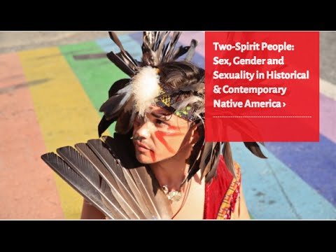 Two-Spirit People: Sex, Gender and Sexuality in Historical & Contemporary Native America