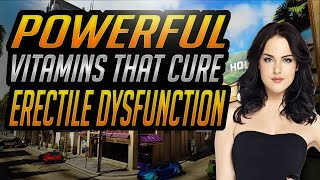 4 Best Vitamins For Erectile Dysfunction - How To Cure Erectile Dysfunction At Home
