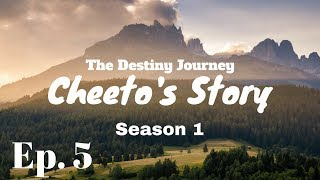 """The Destiny Journey Cheeto's Story Season 1 Episode 5: """"The Fire Extinguishes"""""""
