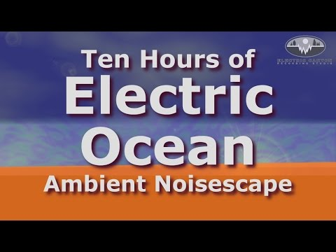 Electric Ocean Ten Hours Surf Noise-scape for Sleep, Chillin' & Relaxation