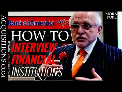 How To Interview Financial Institutions - Funding Your Business Acquisitions