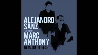 Deja Que Te Bese Remix - Alejandro Sanz Ft Marc Anthony 2016