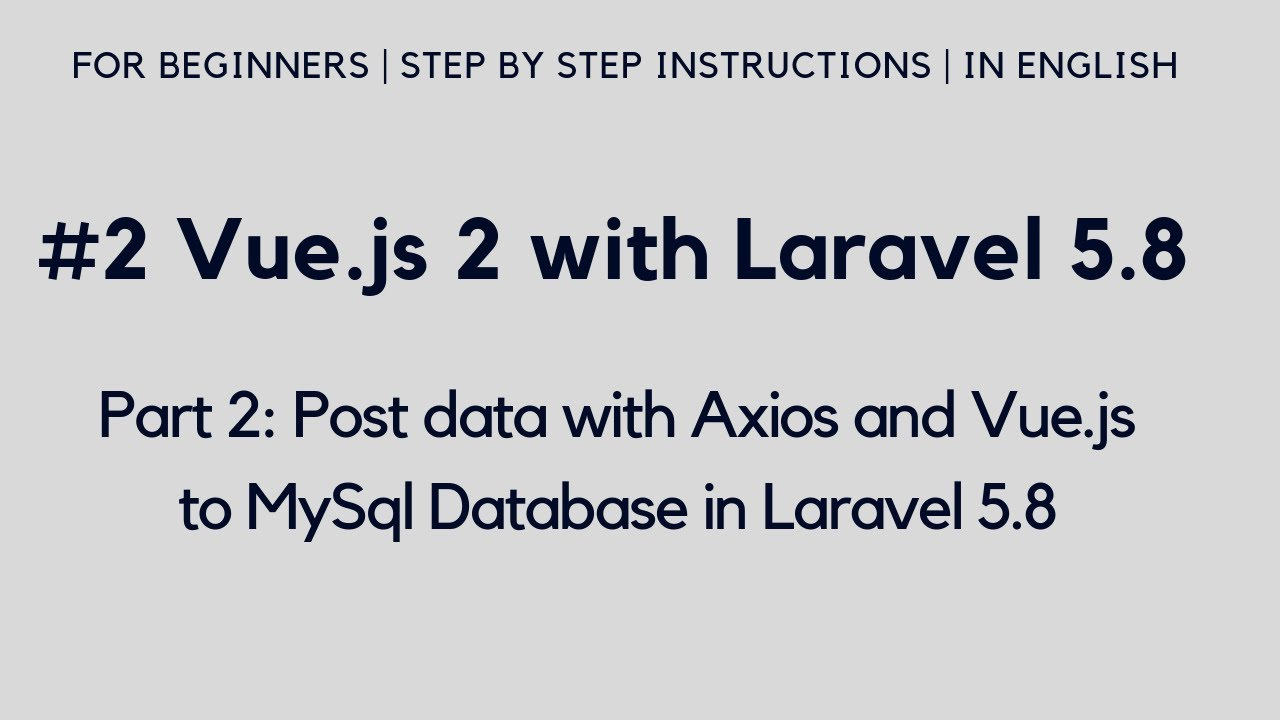 #2 Vue js 2 with Laravel 5 8 | Post data with Axios and VueJs to MySql  Database