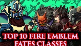 BLAZINGKNIGHT's Top 10 Fire Emblem Fates Classes (FE Fates-Athon)