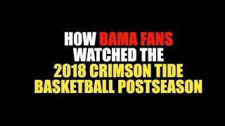 How Bama Fans Watched The 2018 Tide Basketball Postseason