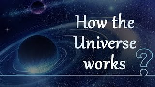 How the Universe works?