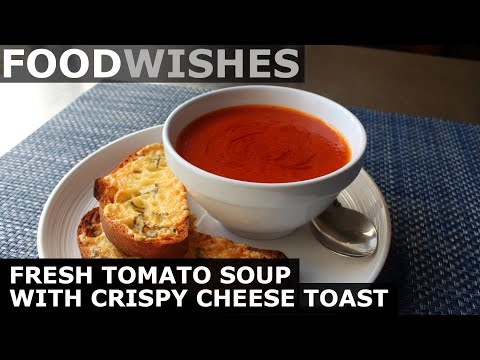 Fresh Tomato Soup with Crispy Cheese Toast - Food Wishes