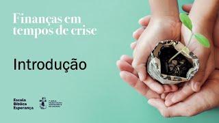 Introdução | Finanças em Tempos de Crise | Pr. Pedro Leal