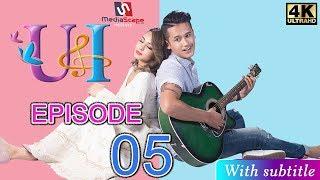 U & I Series |Episode 5 | Feat Aashma Biswokarma | Saroj Adhikari | Sunny Singh