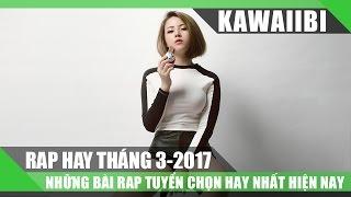 Tuyển Tập Những Bài Rap Hay Nhất Tháng 3/2017 - ĐÃ XEM (Rap Việt Tuyển Chọn 2017)