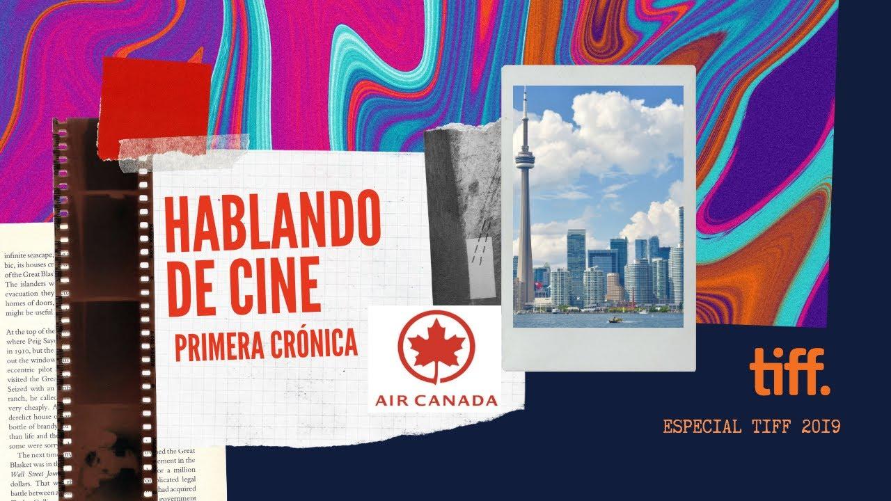 Comienza el Festival Internacional Toronto - Hablando de cine  TIFF 2019,  patrocinado por Air Canada