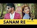 Sanam Re Song_ new sad songs hindi mp3 free download 2019 | nice heart broken hindi sad song lyrics