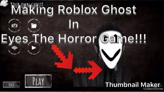 Making Roblox Ghost in Eyes The Horror Game!!!