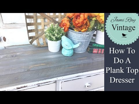How To Do A Plank Top Dresser | Jami Ray Vintage