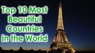 Top 10 Most Beautiful Countries in the World 2017 | Top 10 Everything