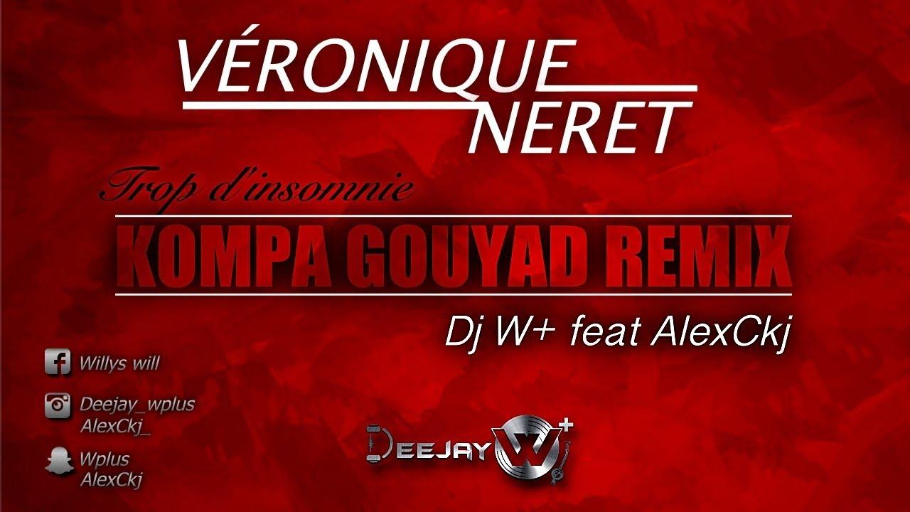 Download Véronique Néret - Trop d'insomnies REMIX Kompa Gouyad By Dj W+ & AlexCkj