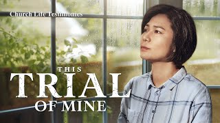 "2020 Christian Testimony Video | ""This Trial of Mine"" 