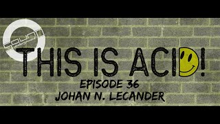 [Acid Techno] This Is Acid! #036 (August 2019) Guest Mix - Johan N. Lecander