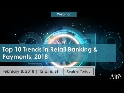 Top 10 Trends in Retail Banking & Payments, 2018: Accelerating Evolution