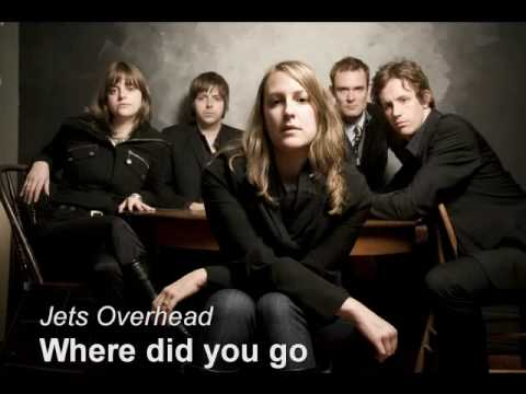 "Jets Overhead ""Where did you go"""