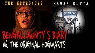 06 THE ORIGINAL HOGWARTS | BENGALI AUNTY'S DIARY | SAWAN DUTTA | THE METRONOME