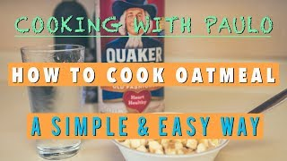 How to Cook Oatmeal - A Simple & Easy Way