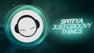 Spitfya - Just Groovy Things (Original Mix)