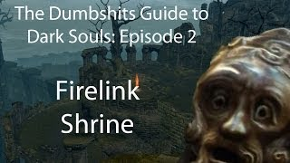 The Dumbshits Guide to Dark Souls: Firelink Shrine