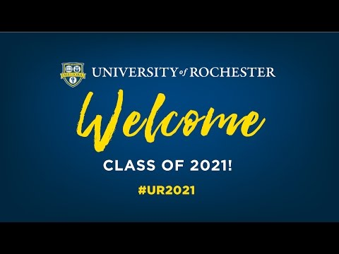 Welcome To The University of Rochester Class Of 2021!