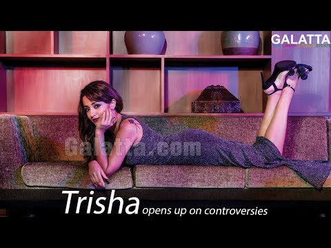 Trisha opens up on controversies and notions about Cinema!