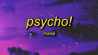 MASE - Psycho! (Lyrics) | i might just go psycho