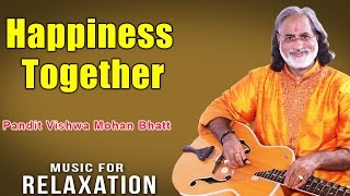 Happiness Together | Pandit Vishwa Mohan Bhatt (Album: Music For Relaxation)